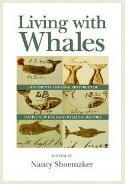 Book cover image of Living with Whales, by Professor Nancy Shoemaker of the History Department, University of Connecticut